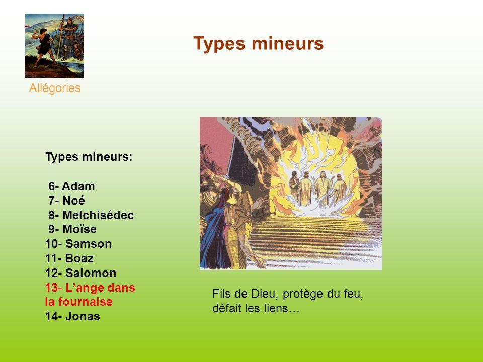 Types mineurs Allégories Types mineurs: 6- Adam 7- Noé 8- Melchisédec 9- Moïse 10- Samson 11- Boaz 12- Salomon 13- Lange dans la fournaise 14- Jonas F