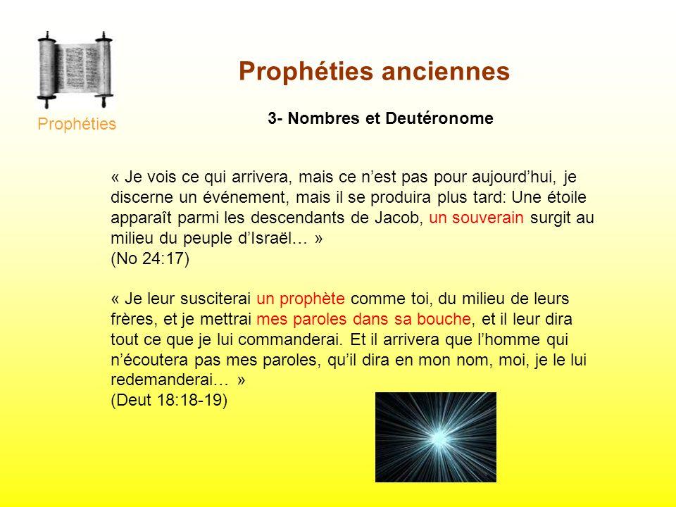 Prophéties anciennes 3- Nombres et Deutéronome « Je vois ce qui arrivera, mais ce nest pas pour aujourdhui, je discerne un événement, mais il se produ