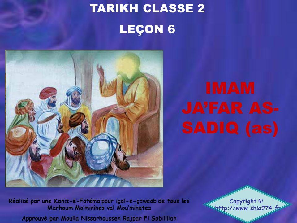 TARIKH CLASSE 2 LEÇON 6 Copyright © http://www.shia974.fr Réalisé par une Kaniz-é-Fatéma pour içal-e-çawaab de tous les Marhoum Mominines val Mouminat