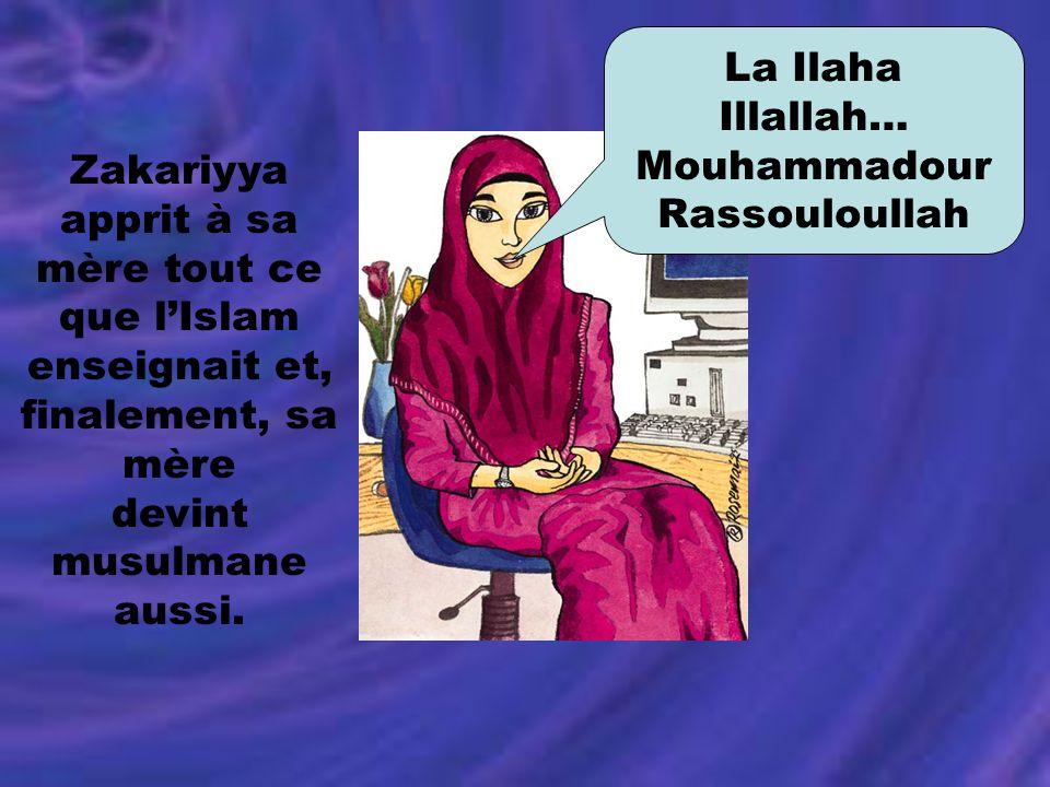 Zakariyya apprit à sa mère tout ce que lIslam enseignait et, finalement, sa mère devint musulmane aussi. La Ilaha Illallah… Mouhammadour Rassouloullah