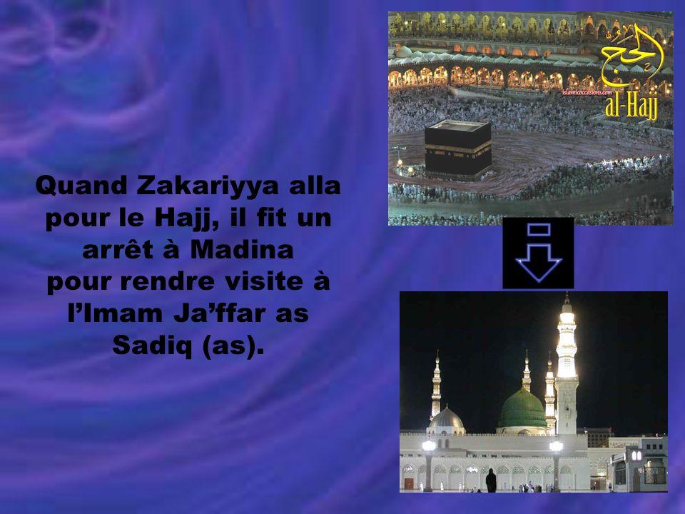 Quand Zakariyya alla pour le Hajj, il fit un arrêt à Madina pour rendre visite à lImam Jaffar as Sadiq (as).
