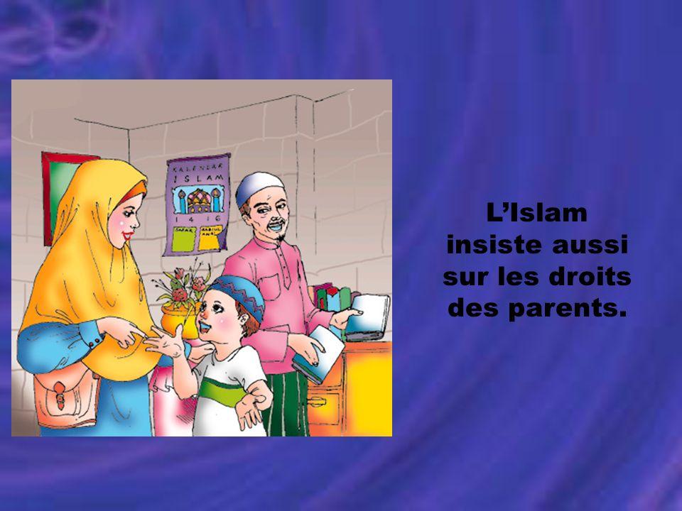 LIslam insiste aussi sur les droits des parents.