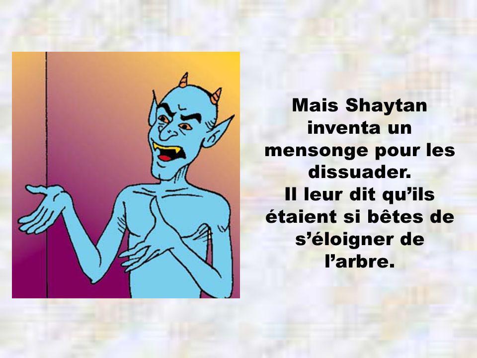 Mais Shaytan inventa un mensonge pour les dissuader.