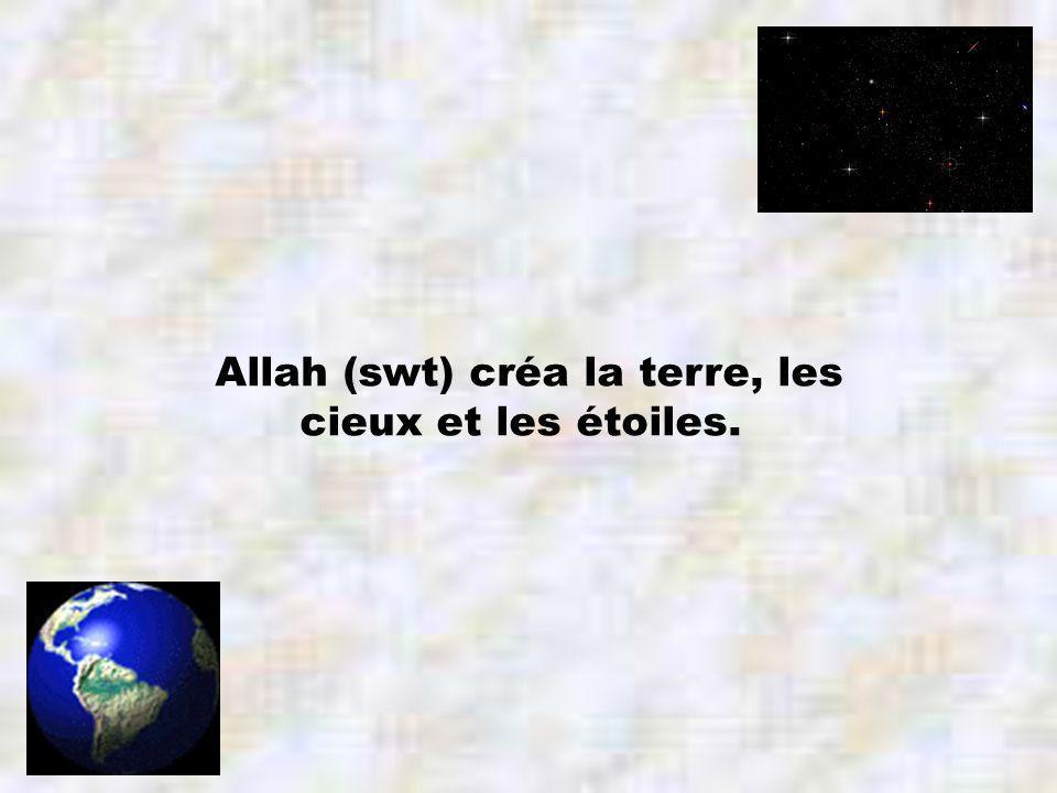 Allah (swt) créa la terre, les cieux et les étoiles.