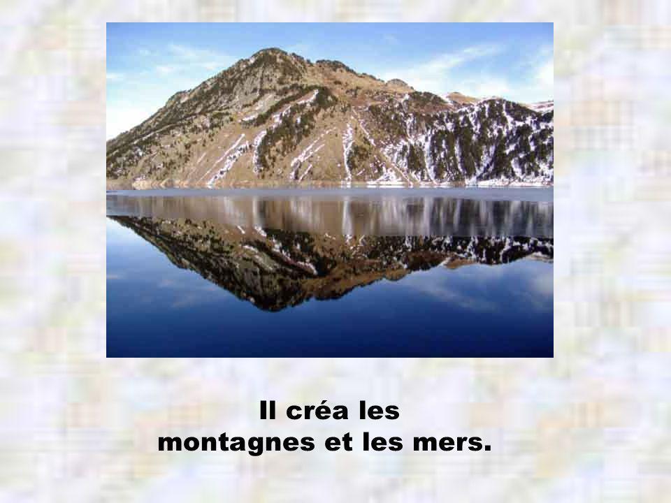 Il créa les montagnes et les mers.