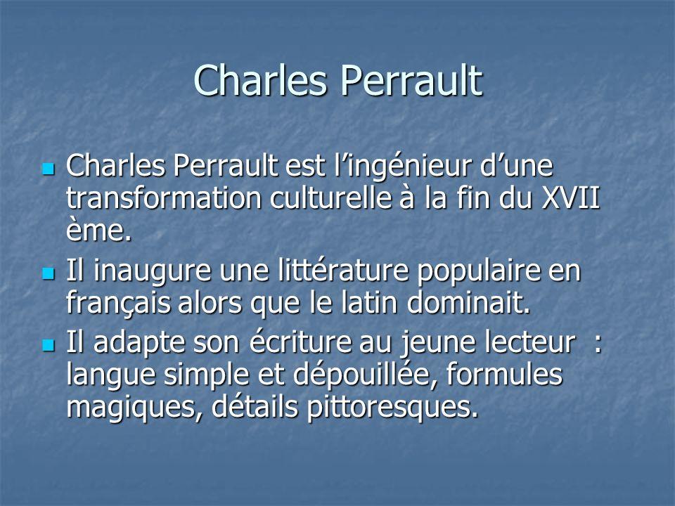 Charles Perrault Charles Perrault est lingénieur dune transformation culturelle à la fin du XVII ème. Charles Perrault est lingénieur dune transformat
