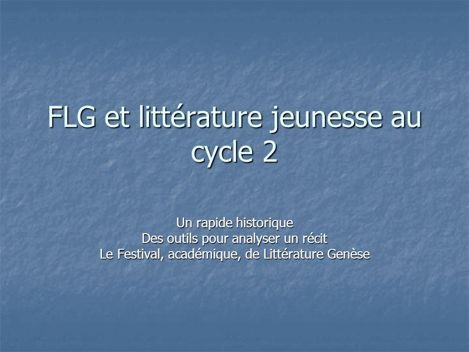 FLG et littérature jeunesse au cycle 2 Un rapide historique Des outils pour analyser un récit Le Festival, académique, de Littérature Genèse