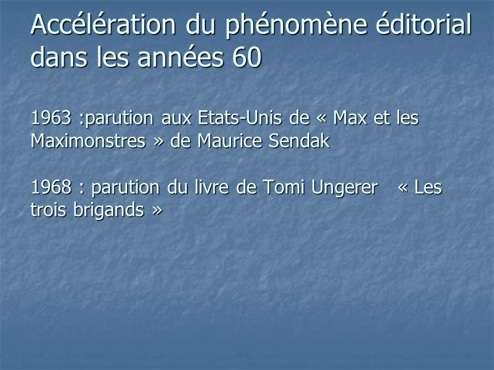 Accélération du phénomène éditorial dans les années 60 1963 :parution aux Etats-Unis de « Max et les Maximonstres » de Maurice Sendak 1968 : parution