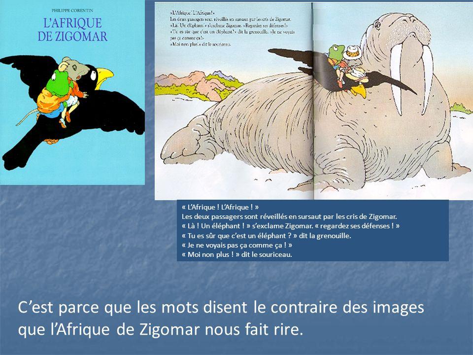 Cest parce que les mots disent le contraire des images que lAfrique de Zigomar nous fait rire. « LAfrique ! LAfrique ! » Les deux passagers sont révei
