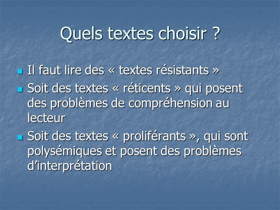 Quels textes choisir ? Il faut lire des « textes résistants » Il faut lire des « textes résistants » Soit des textes « réticents » qui posent des prob