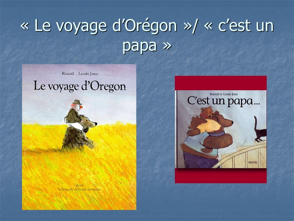 « Le voyage dOrégon »/ « cest un papa »