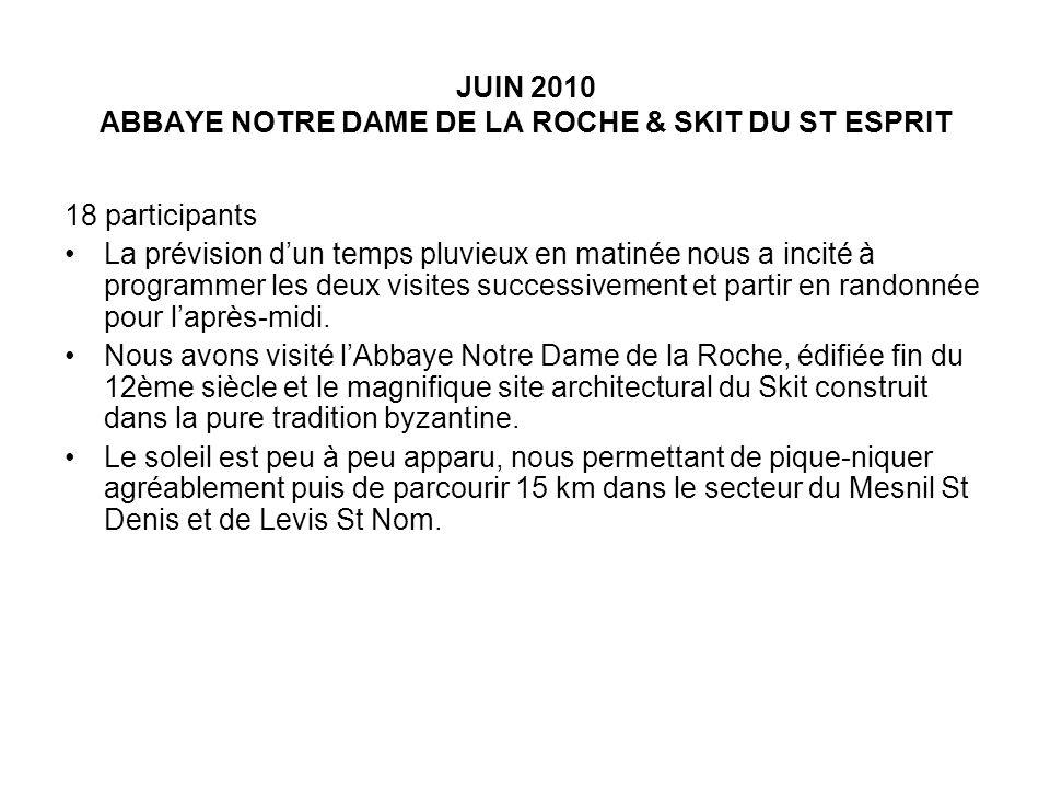 JUIN 2010 ABBAYE NOTRE DAME DE LA ROCHE & SKIT DU ST ESPRIT 18 participants La prévision dun temps pluvieux en matinée nous a incité à programmer les