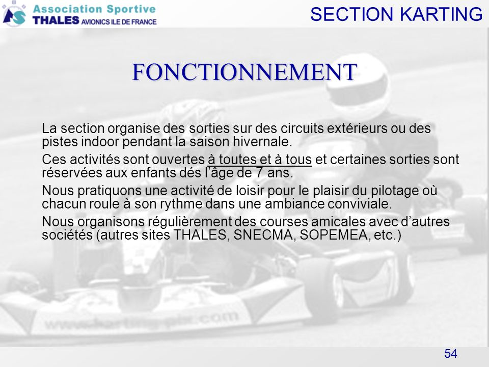 SECTION KARTING 54 FONCTIONNEMENT La section organise des sorties sur des circuits extérieurs ou des pistes indoor pendant la saison hivernale. Ces ac