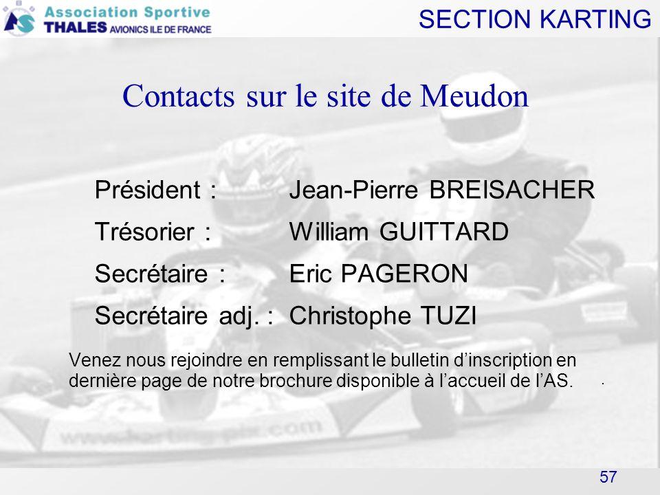 SECTION KARTING 57 Contacts sur le site de Meudon Président :Jean-Pierre BREISACHER Trésorier : William GUITTARD Secrétaire : Eric PAGERON Secrétaire