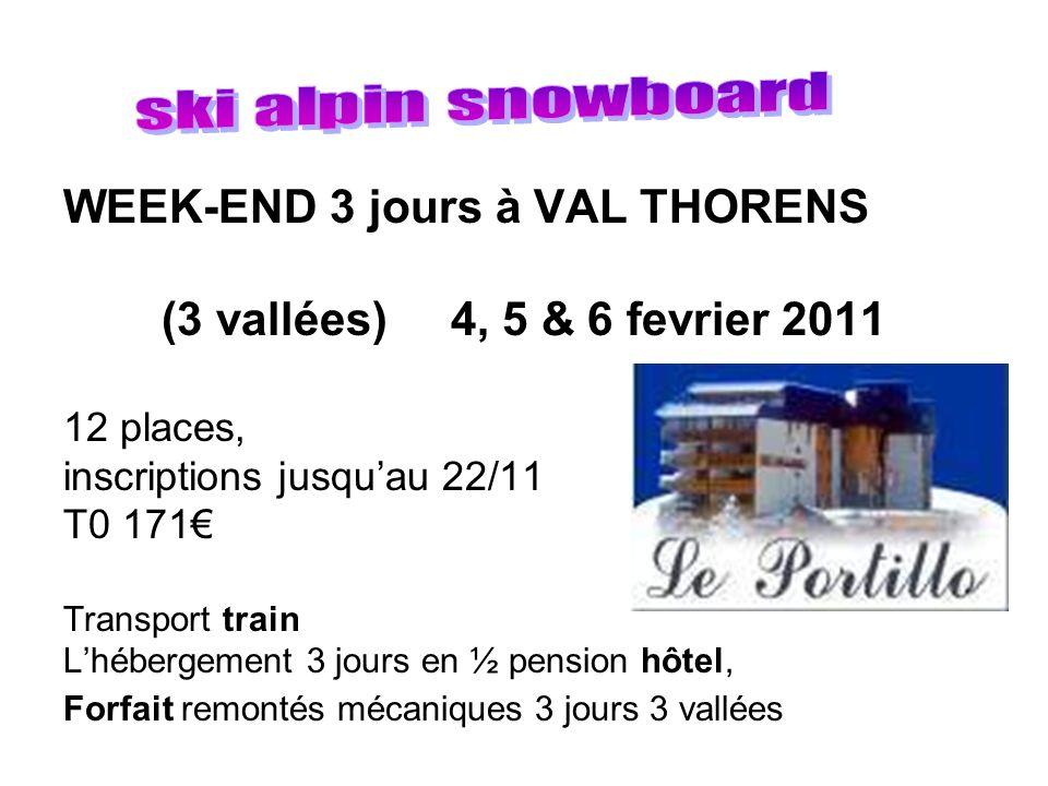 WEEK-END 3 jours à VAL THORENS (3 vallées) 4, 5 & 6 fevrier 2011 12 places, inscriptions jusquau 22/11 T0 171 Transport train Lhébergement 3 jours en