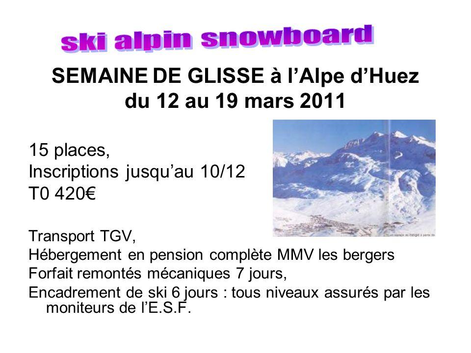 SEMAINE DE GLISSE à lAlpe dHuez du 12 au 19 mars 2011 15 places, Inscriptions jusquau 10/12 T0 420 Transport TGV, Hébergement en pension complète MMV