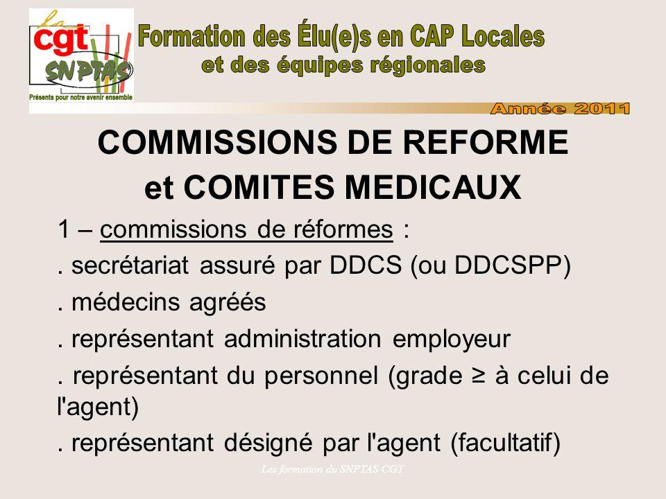 Les formation du SNPTAS-CGT COMMISSIONS DE REFORME et COMITES MEDICAUX 1 – commissions de réformes :. secrétariat assuré par DDCS (ou DDCSPP). médecin