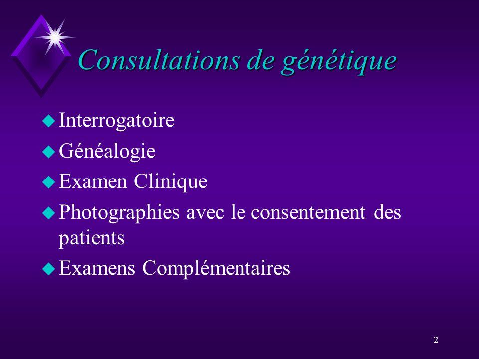2 Consultations de génétique u Interrogatoire u Généalogie u Examen Clinique u Photographies avec le consentement des patients u Examens Complémentair