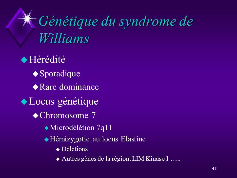 41 Génétique du syndrome de Williams u Hérédité u Sporadique u Rare dominance u Locus génétique u Chromosome 7 u Microdélétion 7q11 u Hémizygotie au l