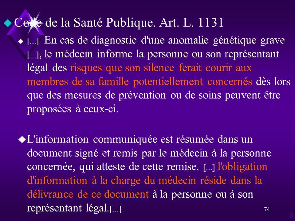 74 u Code de la Santé Publique. Art. L. 1131 u [...] En cas de diagnostic d'une anomalie génétique grave [...], le médecin informe la personne ou son