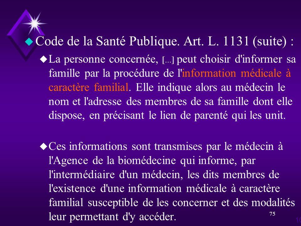 75 u Code de la Santé Publique. Art. L. 1131 (suite) : u La personne concernée, [...] peut choisir d'informer sa famille par la procédure de l'informa