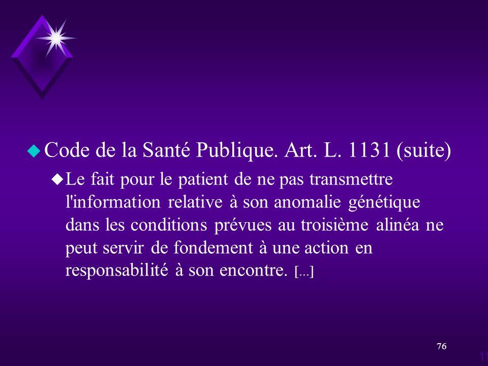 76 u Code de la Santé Publique. Art. L. 1131 (suite) u Le fait pour le patient de ne pas transmettre l'information relative à son anomalie génétique d