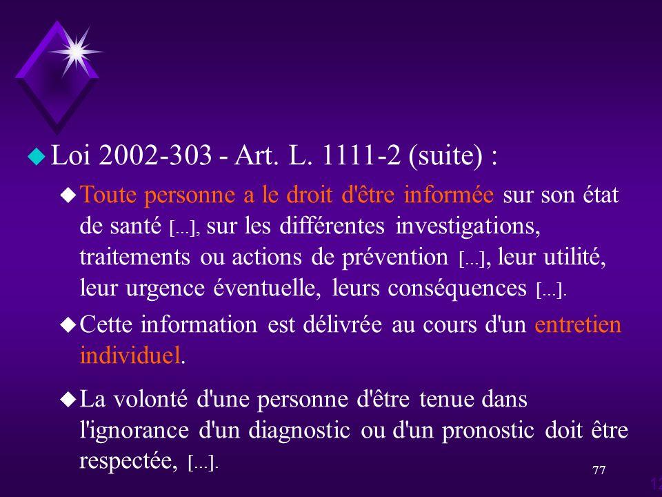 77 u Loi 2002-303 - Art. L. 1111-2 (suite) : u Toute personne a le droit d'être informée sur son état de santé [...], sur les différentes investigatio