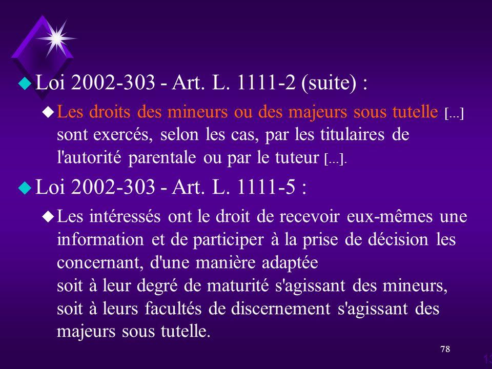 78 u Loi 2002-303 - Art. L. 1111-2 (suite) : u Les droits des mineurs ou des majeurs sous tutelle [...] sont exercés, selon les cas, par les titulaire