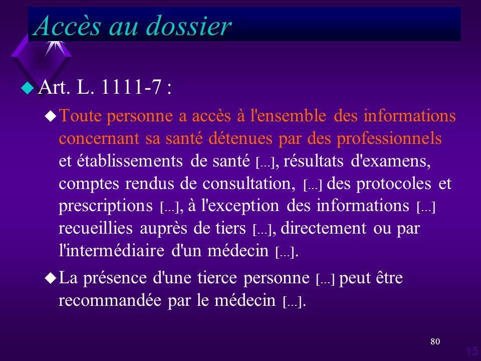 80 u Art. L. 1111-7 : u Toute personne a accès à l'ensemble des informations concernant sa santé détenues par des professionnels et établissements de