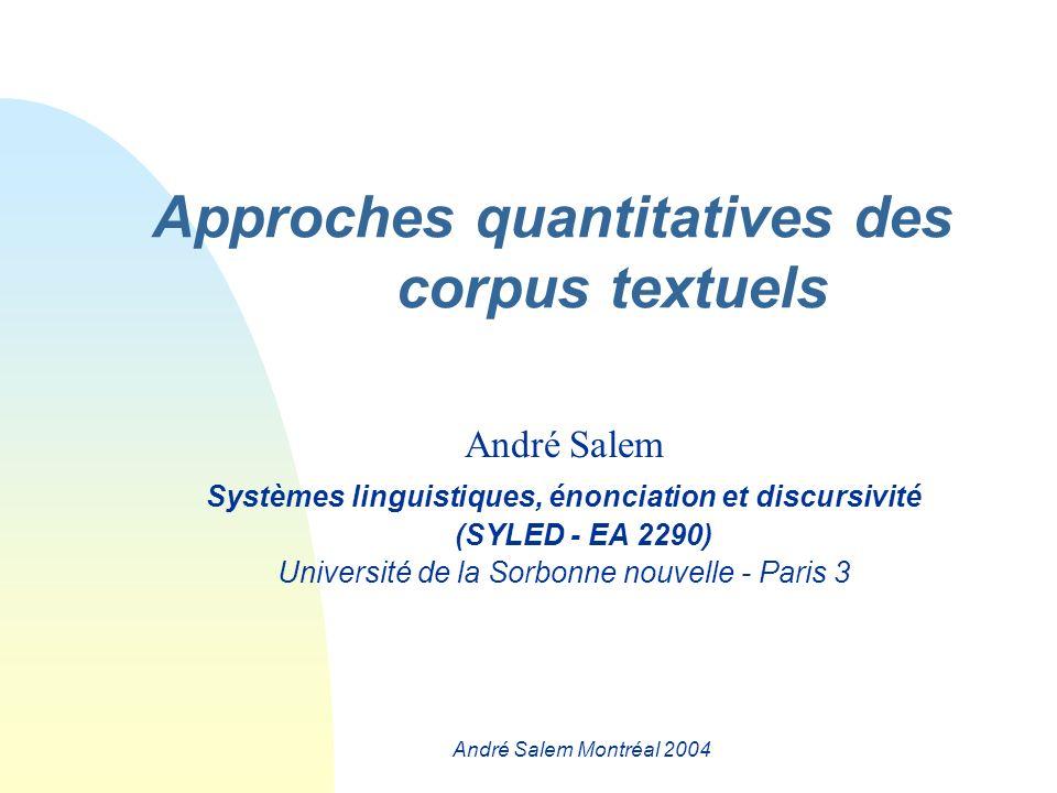 André Salem Montréal 2004 Plan n Approches quantitatives du texte (rappels) n Les unités de décompte n Topographie textuelle n Résonance textuelle