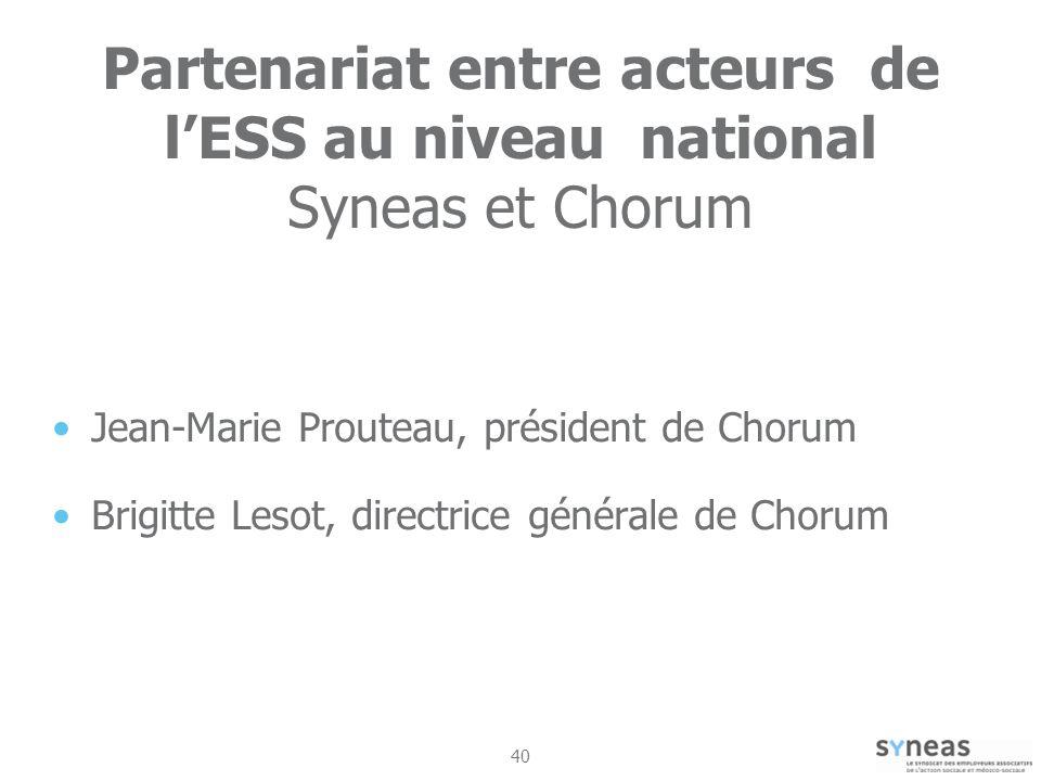40 Partenariat entre acteurs de lESS au niveau national Syneas et Chorum Jean-Marie Prouteau, président de Chorum Brigitte Lesot, directrice générale de Chorum