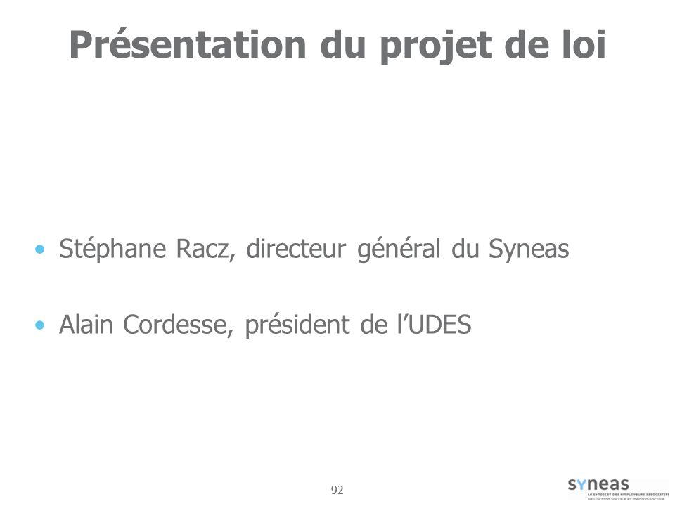 92 Présentation du projet de loi Stéphane Racz, directeur général du Syneas Alain Cordesse, président de lUDES