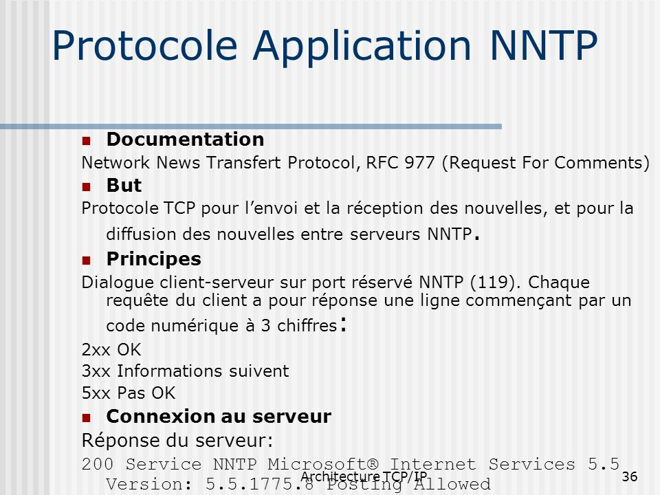 Architecture TCP/IP36 Protocole Application NNTP Documentation Network News Transfert Protocol, RFC 977 (Request For Comments) But Protocole TCP pour
