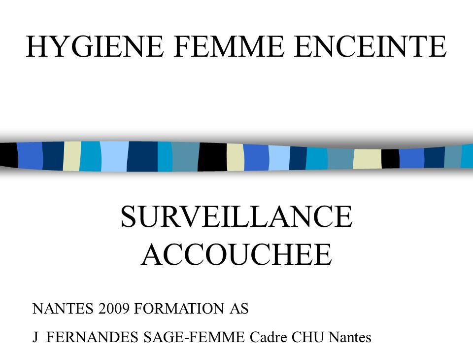 NANTES 2009 FORMATION AS J FERNANDES SAGE-FEMME Cadre CHU Nantes HYGIENE FEMME ENCEINTE SURVEILLANCE ACCOUCHEE