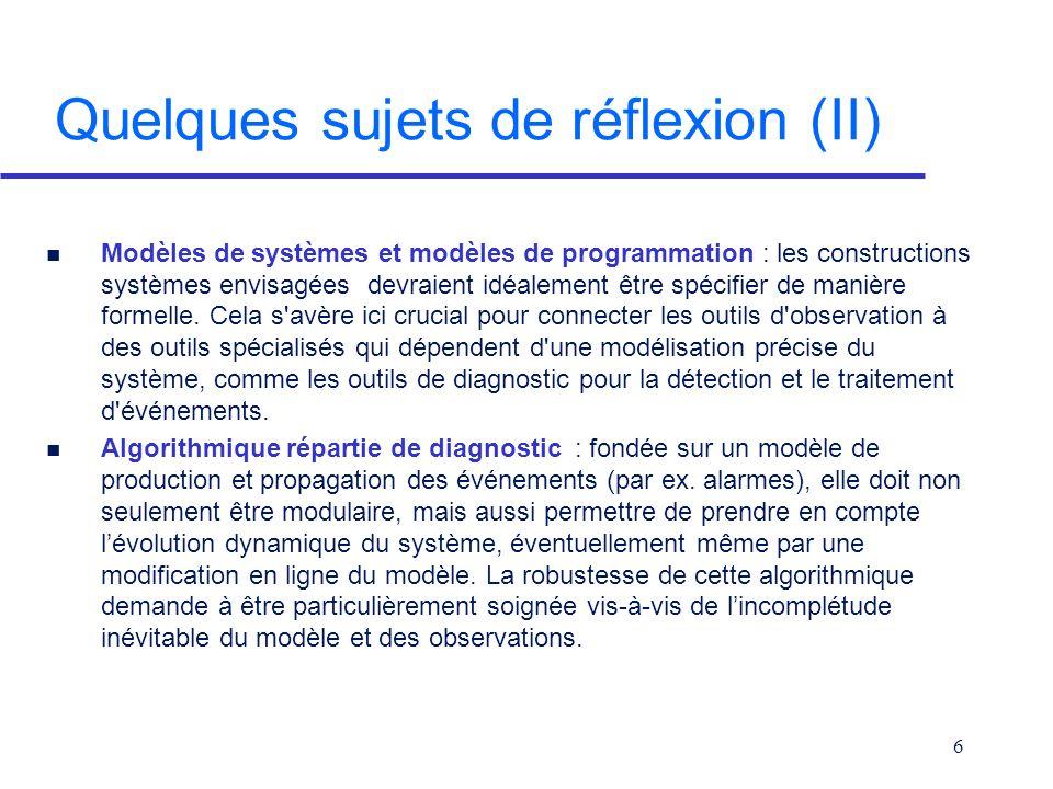 6 Quelques sujets de réflexion (II) n Modèles de systèmes et modèles de programmation : les constructions systèmes envisagées devraient idéalement être spécifier de manière formelle.