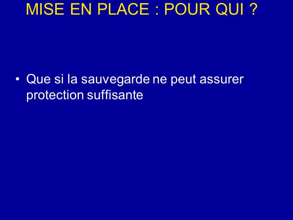 MISE EN PLACE : POUR QUI ? Que si la sauvegarde ne peut assurer protection suffisante