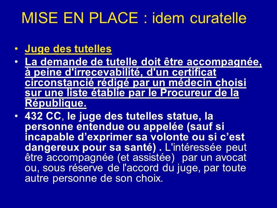 MISE EN PLACE : idem curatelle Juge des tutelles La demande de tutelle doit être accompagnée, à peine d'irrecevabilité, d'un certificat circonstancié