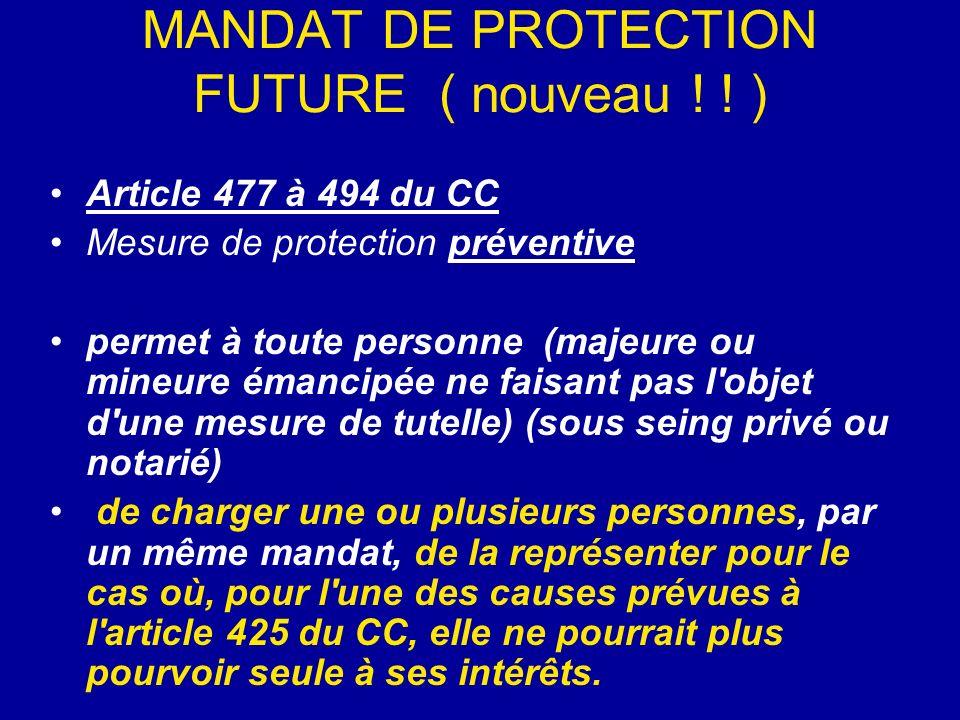 MANDAT DE PROTECTION FUTURE ( nouveau ! ! ) Article 477 à 494 du CC Mesure de protection préventive permet à toute personne (majeure ou mineure émanci