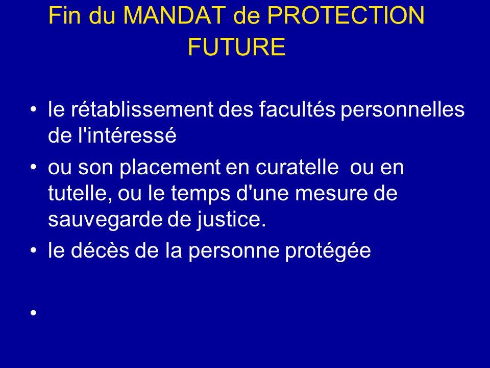 Fin du MANDAT de PROTECTION FUTURE le rétablissement des facultés personnelles de l'intéressé ou son placement en curatelle ou en tutelle, ou le temps