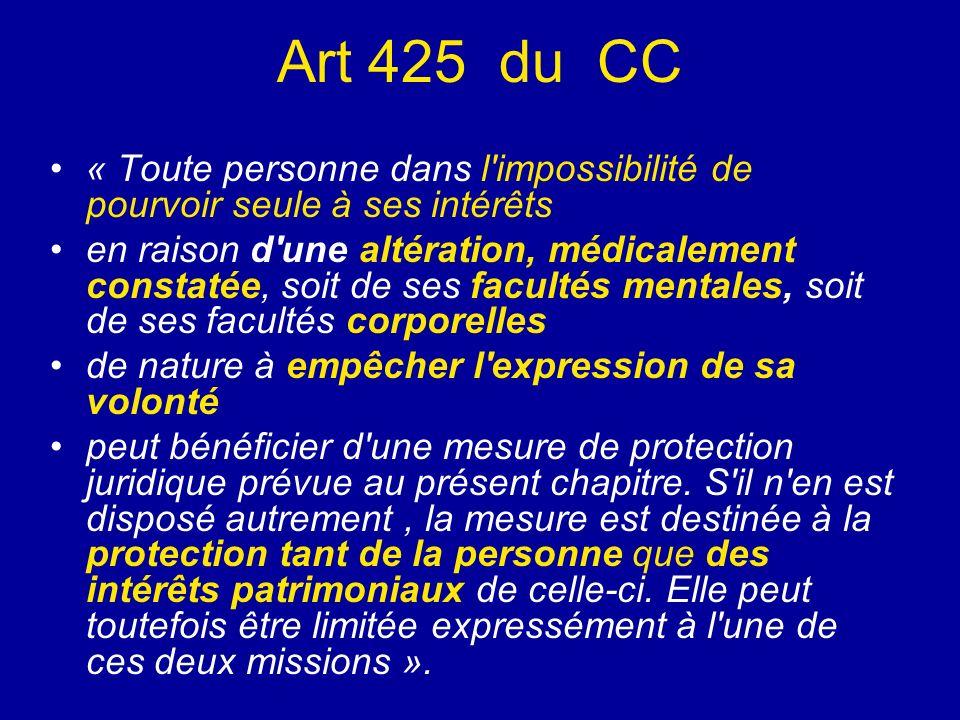 Art 425 du CC « Toute personne dans l'impossibilité de pourvoir seule à ses intérêts en raison d'une altération, médicalement constatée, soit de ses f