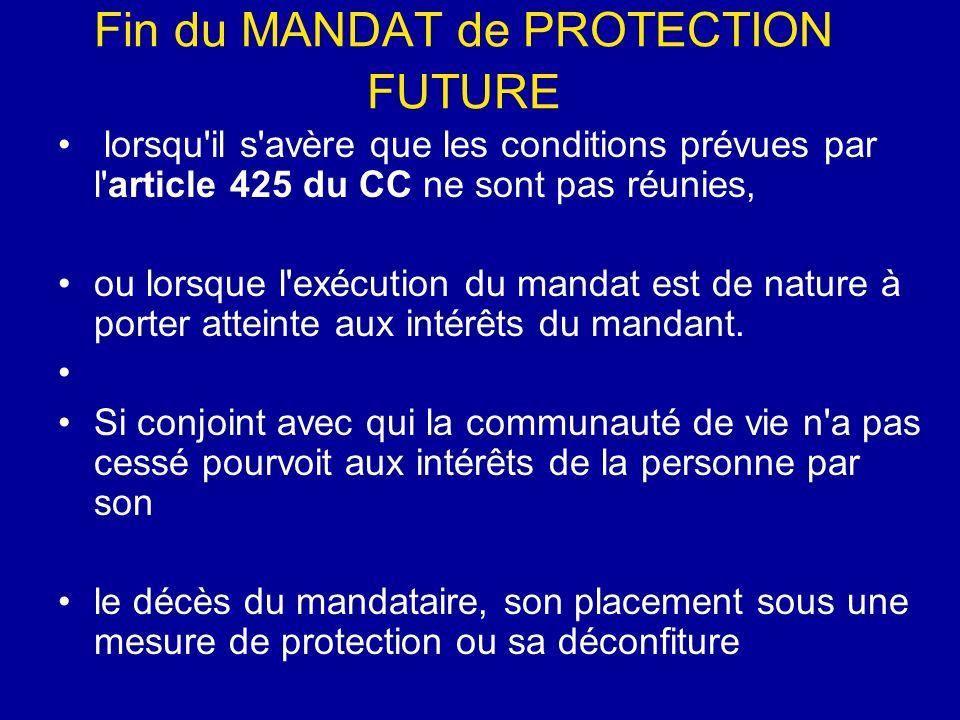 Fin du MANDAT de PROTECTION FUTURE lorsqu'il s'avère que les conditions prévues par l'article 425 du CC ne sont pas réunies, ou lorsque l'exécution du