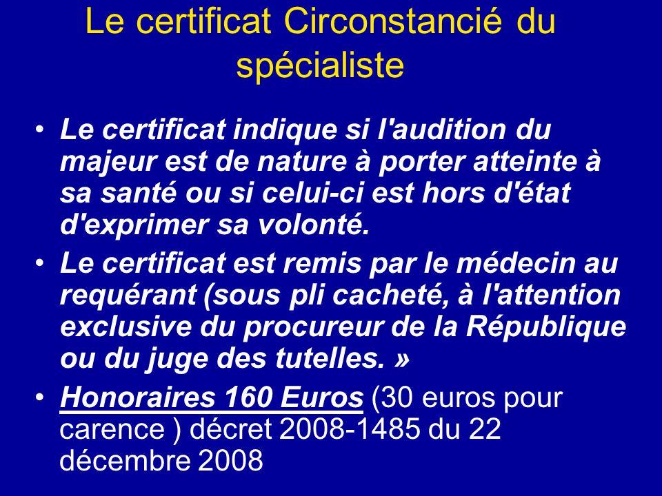 Le certificat Circonstancié du spécialiste Le certificat indique si l'audition du majeur est de nature à porter atteinte à sa santé ou si celui-ci est