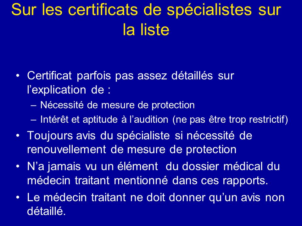 Sur les certificats de spécialistes sur la liste Certificat parfois pas assez détaillés sur lexplication de : –Nécessité de mesure de protection –Inté