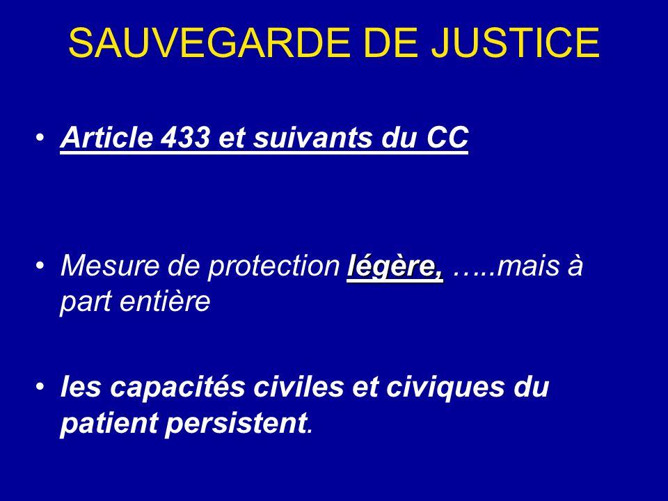 SAUVEGARDE DE JUSTICE Article 433 et suivants du CC légère,Mesure de protection légère, …..mais à part entière les capacités civiles et civiques du pa
