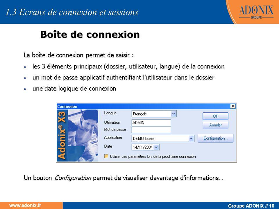 Groupe ADONIX // 10 www.adonix.fr Boîte de connexion 1.3 Ecrans de connexion et sessions La boîte de connexion permet de saisir : les 3 éléments princ