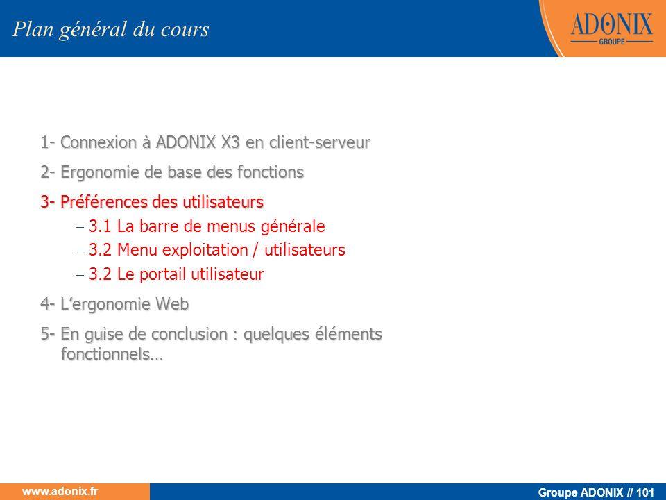 Groupe ADONIX // 101 www.adonix.fr 1- Connexion à ADONIX X3 en client-serveur 2- Ergonomie de base des fonctions 3- Préférences des utilisateurs 3.1 L
