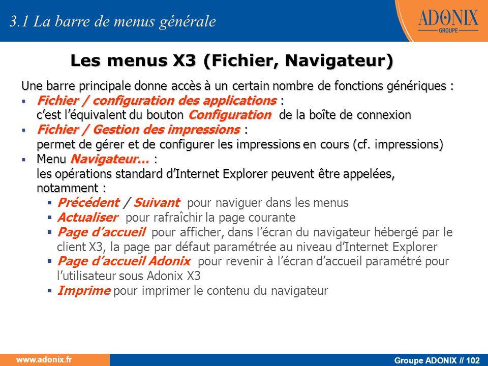 Groupe ADONIX // 102 www.adonix.fr Les menus X3 (Fichier, Navigateur) Une barre principale donne accès à un certain nombre de fonctions génériques : F