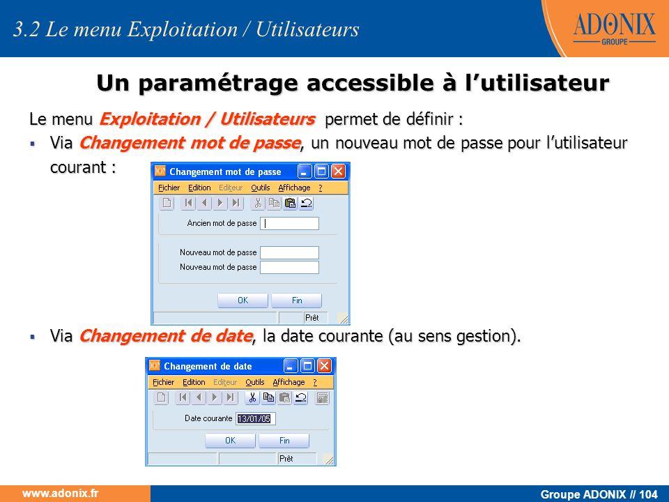 Groupe ADONIX // 104 www.adonix.fr Un paramétrage accessible à lutilisateur Le menu Exploitation / Utilisateurs permet de définir : Via Changement mot
