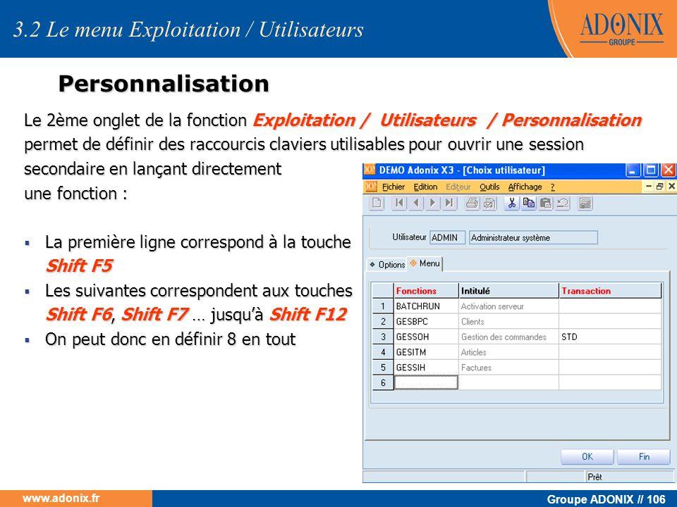 Groupe ADONIX // 106 www.adonix.fr Personnalisation Le 2ème onglet de la fonction Exploitation / Utilisateurs / Personnalisation permet de définir des