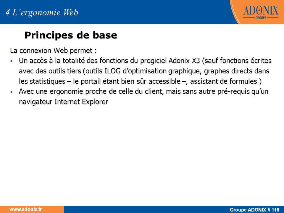 Groupe ADONIX // 116 www.adonix.fr Principes de base La connexion Web permet : Un accès à la totalité des fonctions du progiciel Adonix X3 (sauf fonct